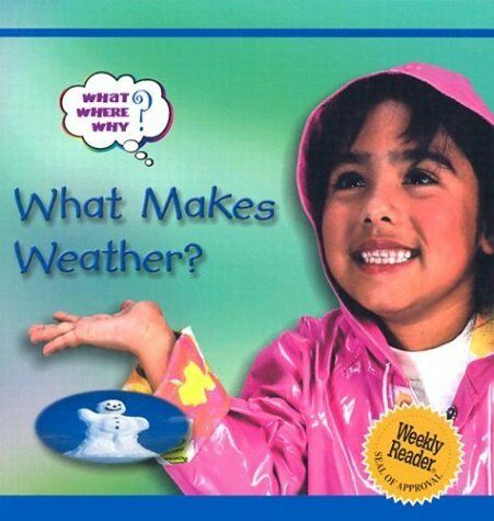 What Makes Weather? (What? Where? Why?)