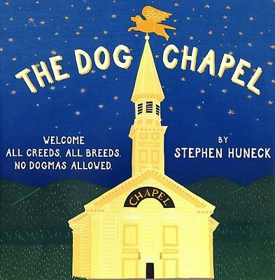 The Dog Chapel: Welcome All Creeds, All Breeds. No Dogmas Allowed by Stephen Hun