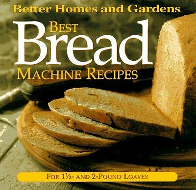 Best Bread Machine Recipes: For 1 1/2- and 2-pound loaves (Better Homes and (Best Home Bread Machine)