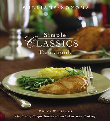 Williams-Sonoma Simple Classics Cookbook: The Best of Simple Italian, French & (The Simple The Best)