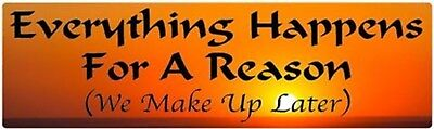 Everything Happens For A Reason     New Bumper Sticker Decal Car Funny Novelty