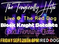 The Tragically Hits...LIVE @ The Red Dog Sept 29th 8pm