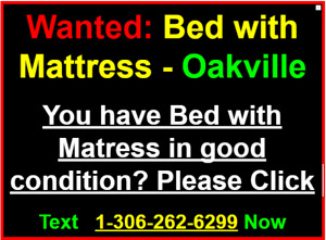 WANTED ==> Single or Double Bed with Matress  - Oakville