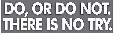 Do Or Do Not There Is No Try Bumper Sticker Vinyl Decal Yoda