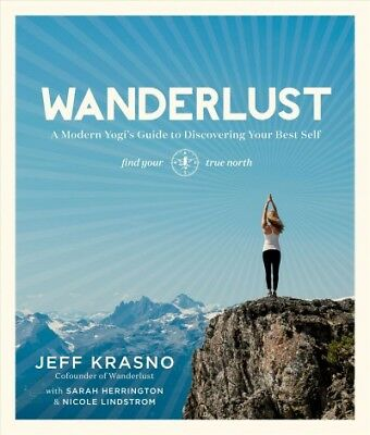 Wanderlust : A Modern Yogi's Guide to Discovering Your Best Self, Paperback