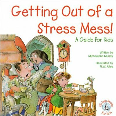 Getting Out of a Stress Mess   A Guide for Kids  Elf-Help Books for K