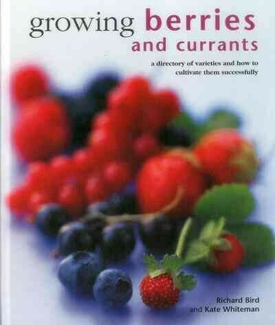 Growing Berries and Currants : A directory of varieties and how to cultivate ...