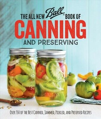 All New Ball Book of Canning and Preserving : Over 350 of the Best Canned, Ja...