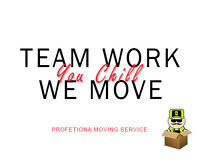 TEAM WORK; YOUR  CHILL WE MOVE - 2 mover & truck $65 /hr