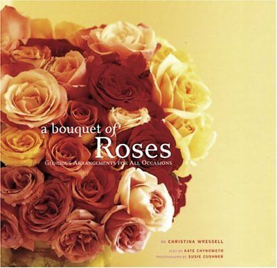 A Bouquet of Roses: Glorious Arrangements for All (Glorious Rose Bouquet)