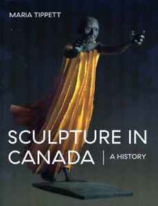 A HISTORY OF SCULPTURE IN CANADA NEW BY MARIA TIPPETT SAVE $28