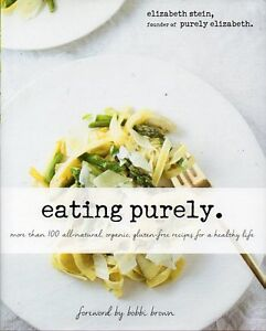EATING PURELY MORE THAN 100 ORGANIC & GLUTEN-FREE RECIPES NEW