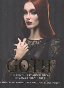 GOTH THE DESIGN, ART & FASHION OF A DARK SUBCULTURE NEW