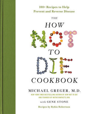 The How Not to Die Cookbook:100+ Recipes to Help......by Michael Greger [eBooks]