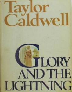 GLORY AND THE LIGHTNING---Taylor Caldwell