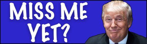 Miss Me Yet Pro Donald Trump Bumper Sticker, Anti Joe Biden, Anti Democrat