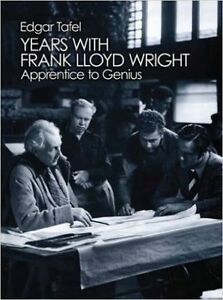 """""""Years with Frank Lloyd Wright"""" by Edgar Tafel (Architecture)"""