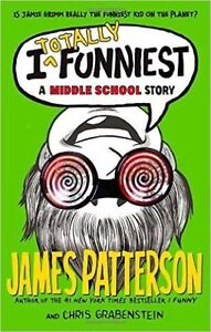 • JAMES PATTERSON I Totally Funniest A Middle School Story • NEW