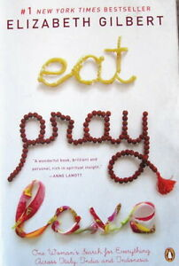 """ EAT  PRAY LOVE ""  by Elizabeth Gilbert"