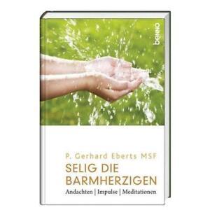 Selig sind die Barmherzigen: Andachten, Impulse, Meditationen von Eberts MSF, P.