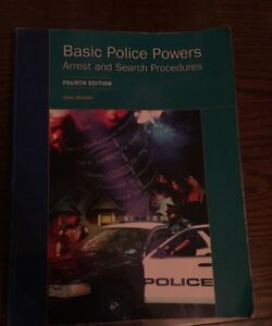 Basic Police Powers Textbook, fourth edition Justice Studies