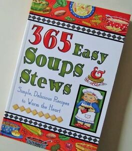 365 EASY SOUPS & STEWS Simple, Delicious Recipes- Warm the Heart