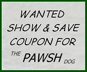 WANTED: THE PAWSH DOG COUPONS - SHOW & SAVE