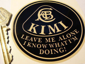 KIMI-RAIKKONEN-Leave-me-alone-I-know-what-Im-doing-LOTUS-F1-funny-75mm-sticker