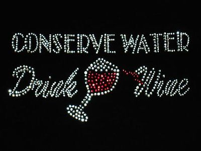 Conserve Water Drink Wine Rhinestone Transfer,great On Tank Tops, Tees & Shirts