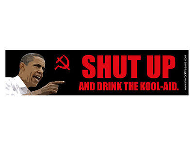 Shut up and drink the kool aid - Obama (Bumper Sticker) - Koolaid Guy