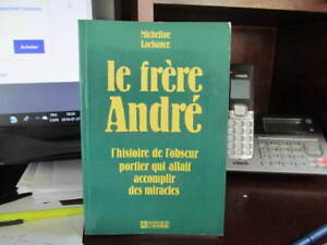 LE FRÈRE ANDRÉ ...410 pages........DE MICHELINE LACHANCE