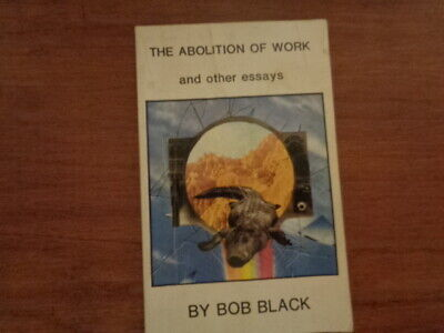 The Abolition of Work and Other Essays by Bob Black (1986,