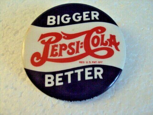 """Pepsi-Cola Bigger Better Reg.U.S.Pat.Off   Pin Button 2"""" Diameter"""