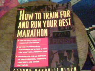How To Train For and Run Your Best Marathon by Gordon Bakoulis Bloch  (Best Marathons To Run)