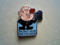 VINTAGE COLLECTABLE PIN BADGE - I'M ONLY HERE FOR THE BEER! - NEW