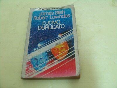 J. BLISH / R. LOWNDES - L'UOMO DUPLICATO Ed. Sonzogno 1978