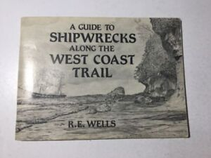 A Guide to Shipwrecks Along the West Coast Trail by R.E Wells