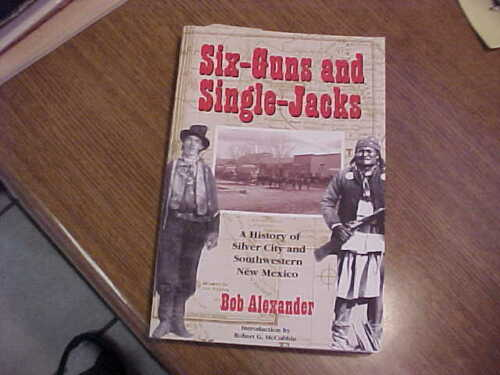 Book-Six Guns and Single Jacks-History of Silver City and SW New Mexico-signed