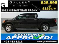 2012 NISSAN TITAN PRO-4X **EVERYONE APPROVED** $0 DOWN $189 B/W!