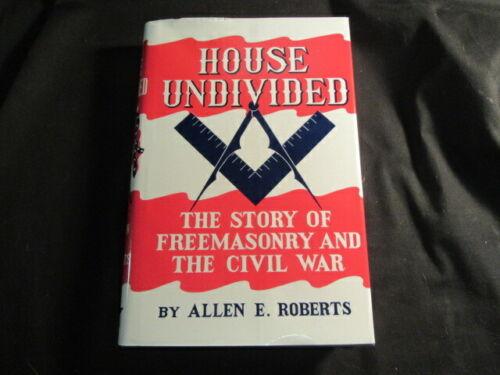 House Undivided, Story of Freemasonry & The Civil War, Allen E. Roberts