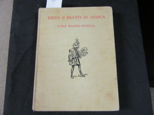 Birds & Beasts in Africa, By Lord Robert Baden-Powell