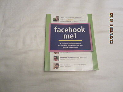 Facebook Me    A Guide To Having Fun With Your Friends And Promoting Your