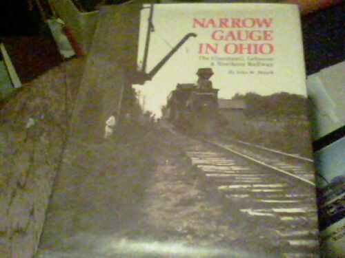 Narrow Gauge in Ohio the Cincinnati, Lebanon & Northern Railway by John W. Hauck