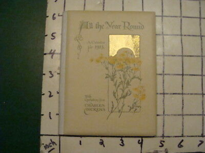 original 1913 ALL THE YEAR ROUND a calendar w quotes CHARLES DICKENS -CLEAN