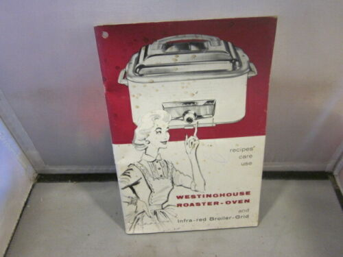 Vintage 1956 WESTINGHOUSE ROASTER-OVEN  Recipes and CARE Book COMPLETE 50 pages