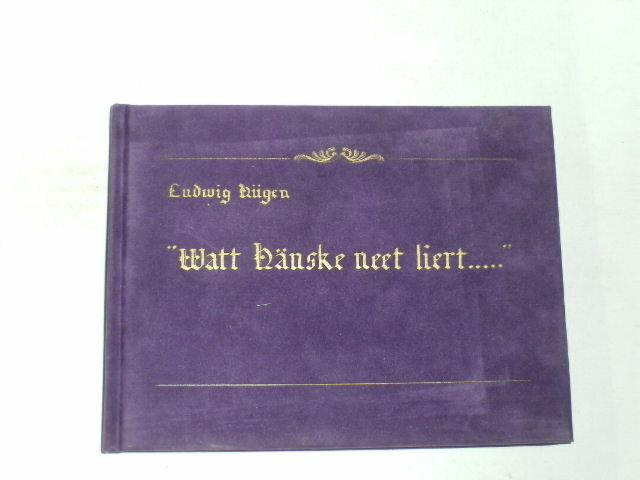 Hügen, Ludwig:Watt Hänske neet liert...(Was Hänschen nicht lernt...) Sprichw