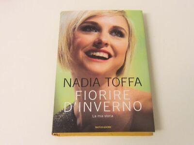Nadia Toffa FIORIRE D'INVERNO. La mia storia - 2019 Rilegato Mondadori NUOVO