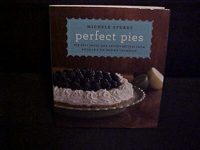 Perfect Pies Best Sweet and Savory Recipes from Michele Stuart