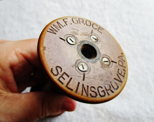 WILLIAM F. GROCE Silk Spinning Mill ANTIQUE WOOD THREAD SPOOL, SELINSGROVE, PA
