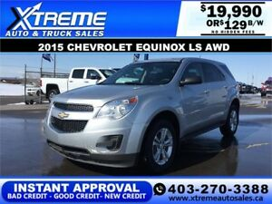 2015 CHEVROLET EQUINOX LS AWD $149 B/W! *$0 DOWN* APPLY NOW